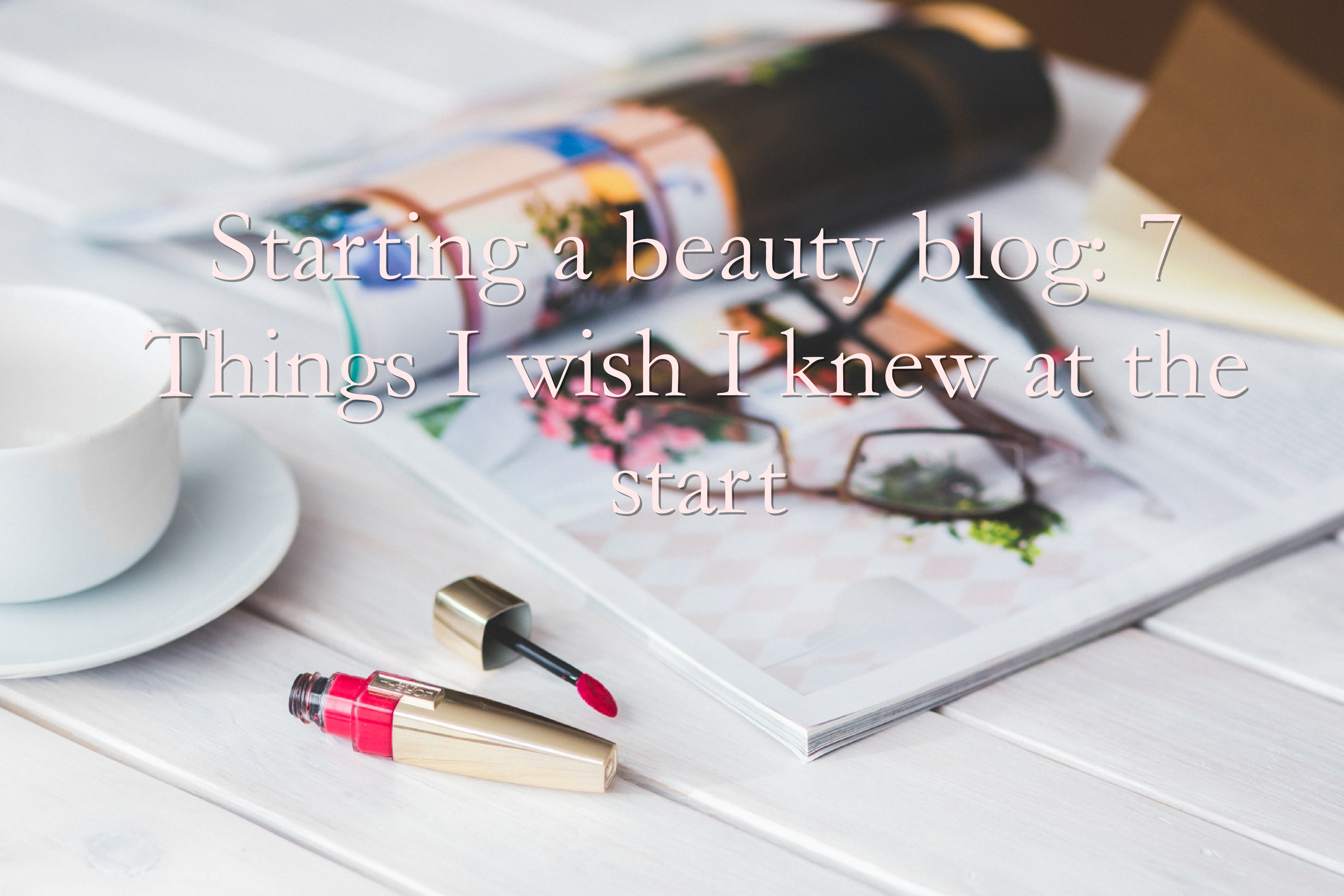 How to Start a Beauty Blog: Things I wish I knew