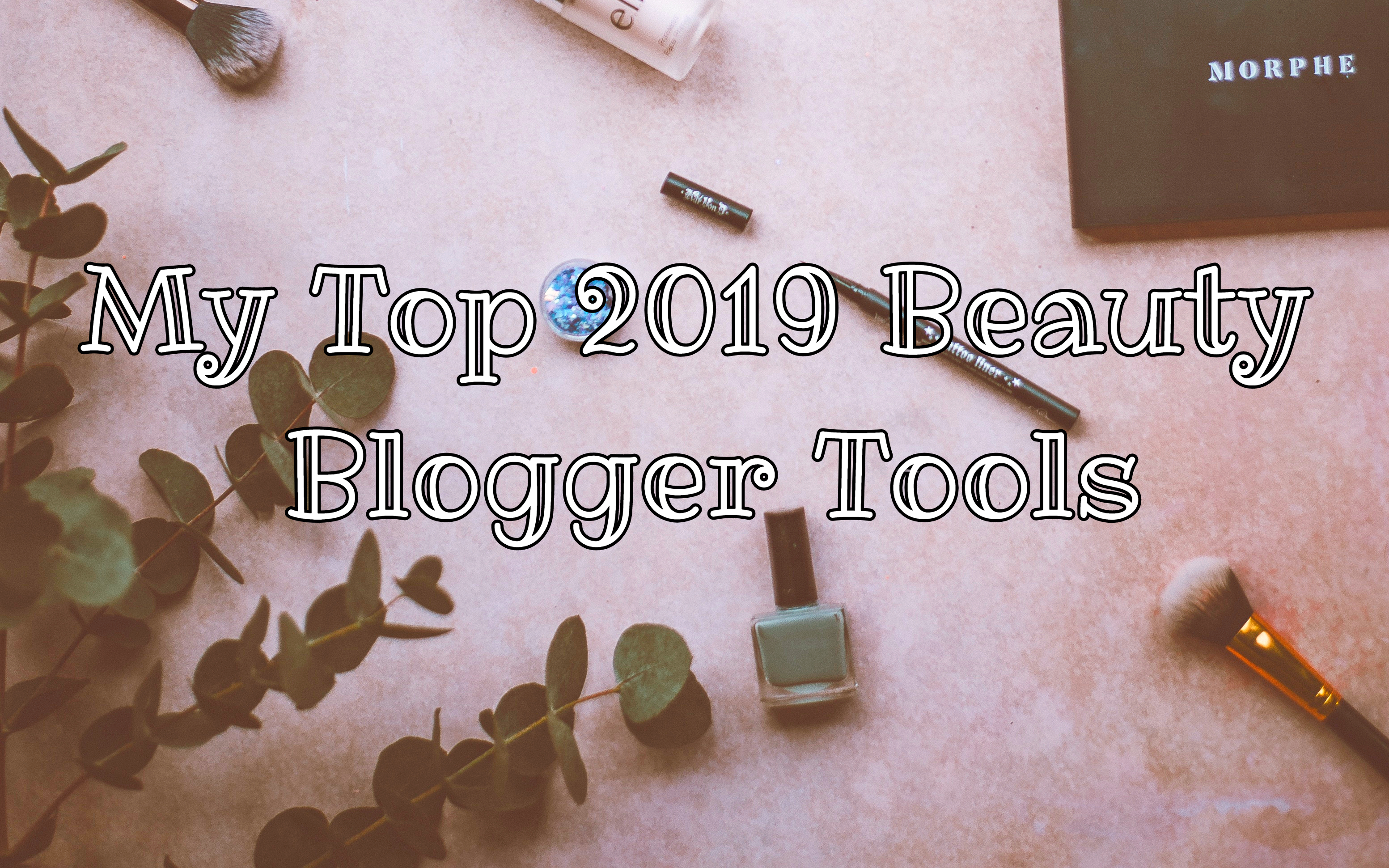 My Top 2019 Beauty Blogger Tools