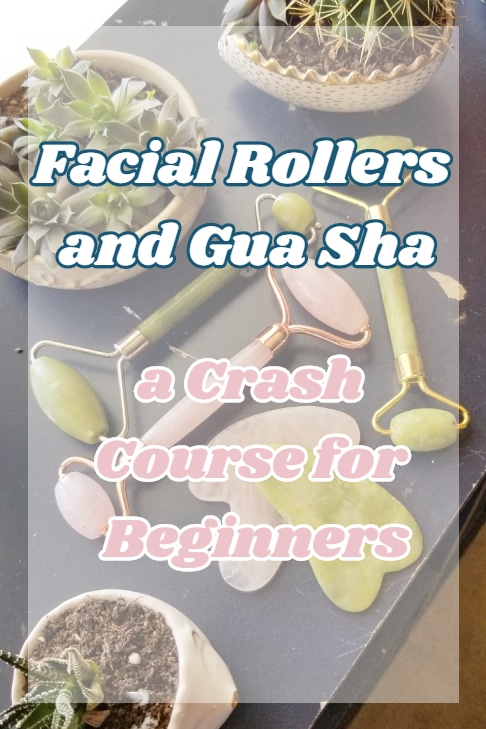 Facial Rollers and Gua Shua: a Crash Course for Beginners