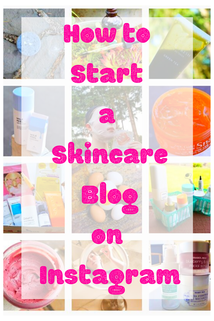 How to Start a Skincare Blog on Instagram