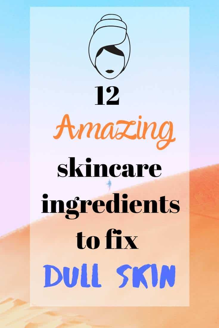 12 Amazing Skincare Ingredients To Use For Dull Skin