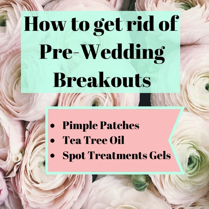 How to get rid of Pre-Wedding Skin Breakouts