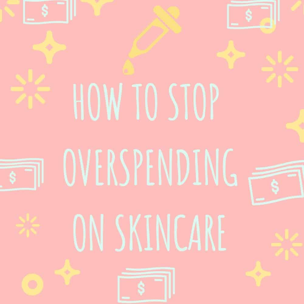 How to Stop Overspending on Skincare